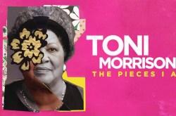 Toni Morrison: Pieces That I Am