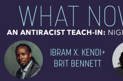 What Now: An Antiracist Teach-In w/ Ibram X. Kendi and Brit Bennett