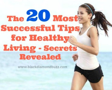 The 20 Most Successful Tips for Healthy Living - Secrets Revealed