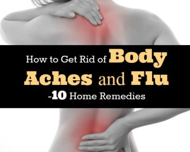 How to Get Rid of Body Aches and Flu -10 Home Remedies