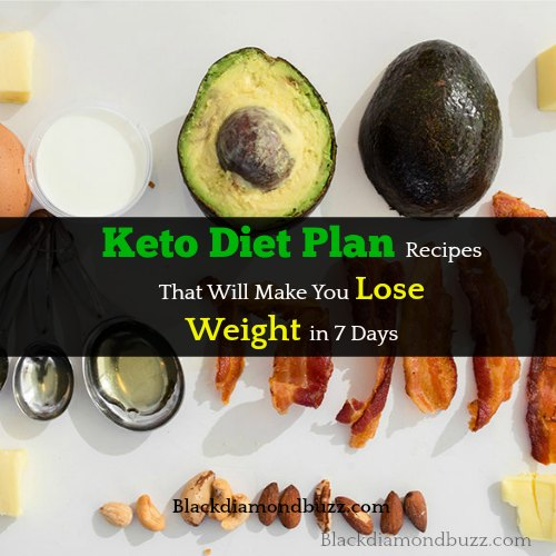 Keto Diet Plan Recipes That Will Make You Lose Weight in 7 Days | BLACKDIAMONDBUZZ