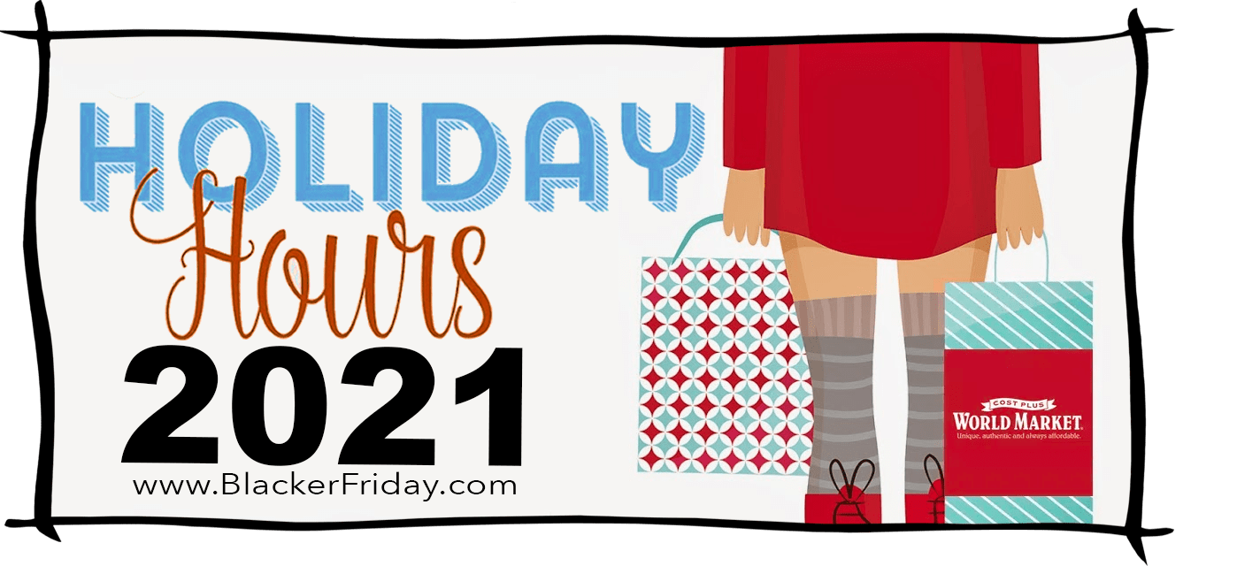 Cost Plus World Market Black Friday Store Hours 2021