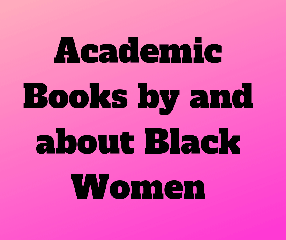 Academic Books by and About Black Women – 2018 Edition