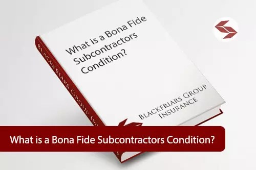 What is a Bona Fide Subcontractors Condition