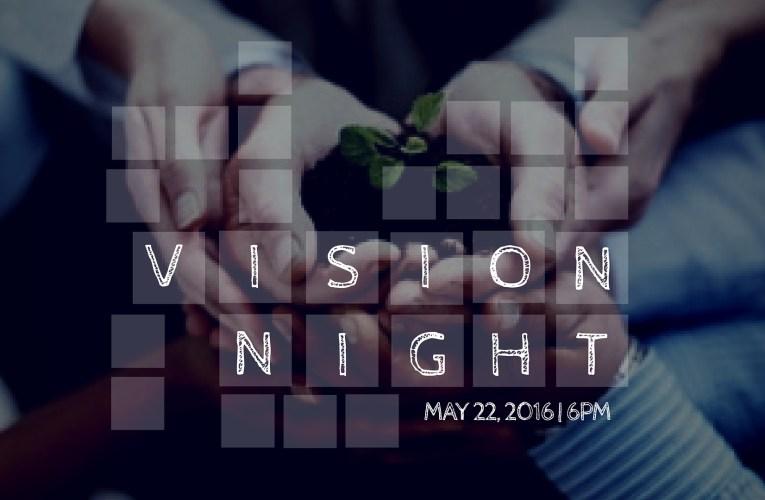 Vision Night – May 22nd, 6pm