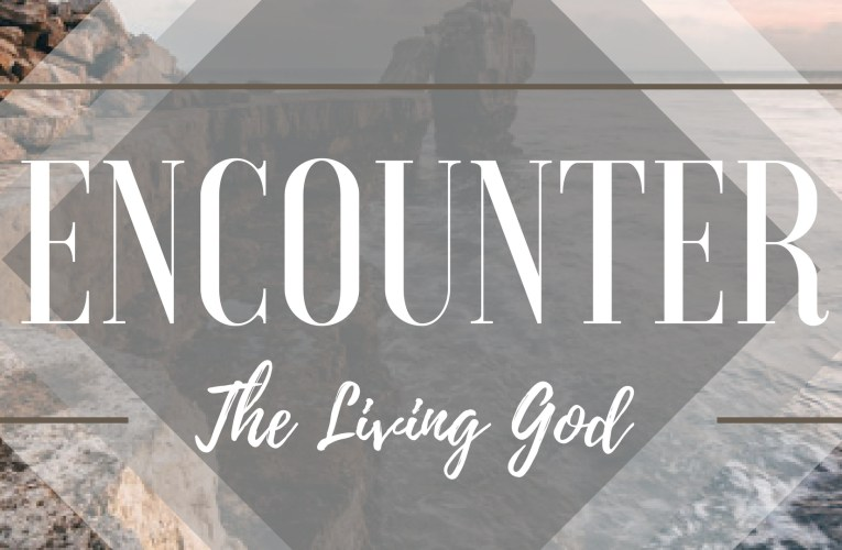 Encounter The Living God