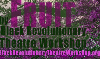 Black Revolutionary Theatre Workshop presents FRUIT