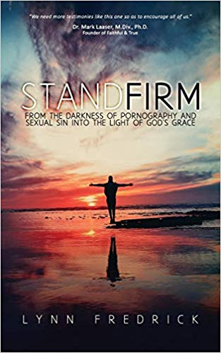 Stand Firm: From the Darkness of Pornography and Sexual Sin into the Light of God's Grace