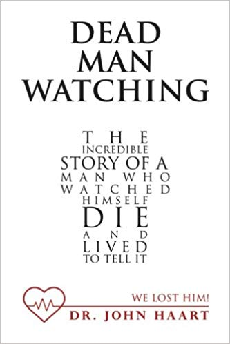 Dead Man Watching: The Incredible Story of a Man Who Watched Himself Die and Lived to Tell It