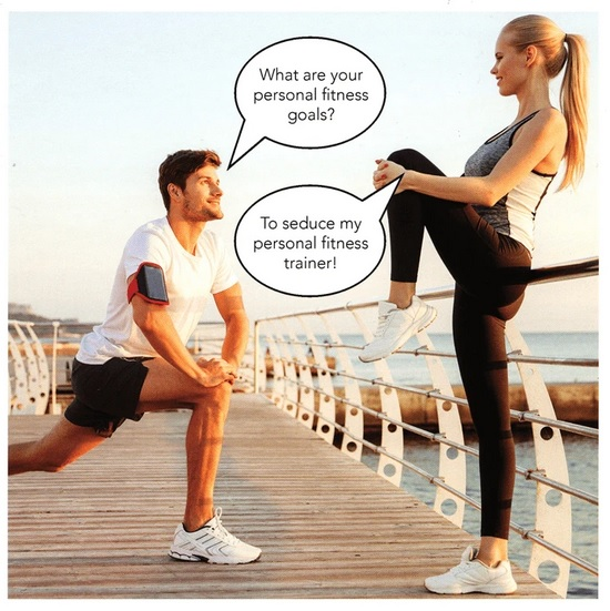 "Image of woman training with man: Man: ""What are your fitness goals?"" Woman: ""To seduce my fitness trainer."""