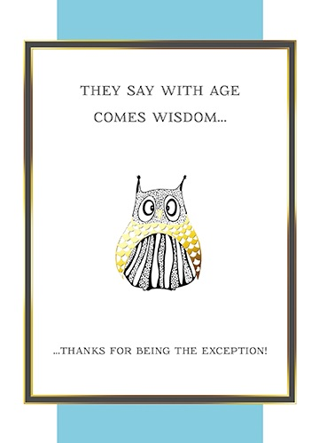 Greetings card - with age comes wisdom. Well done on being the exception