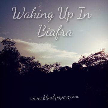 Waking up in Birafra