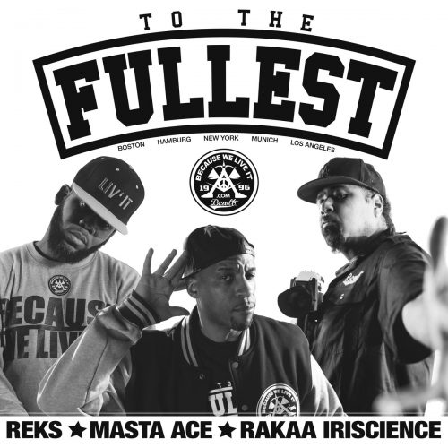 REKS, Masta Ace, Rakaa Iriscience, Mr Wiggles, To The Fullest, 12 Finger Dan, because we live it