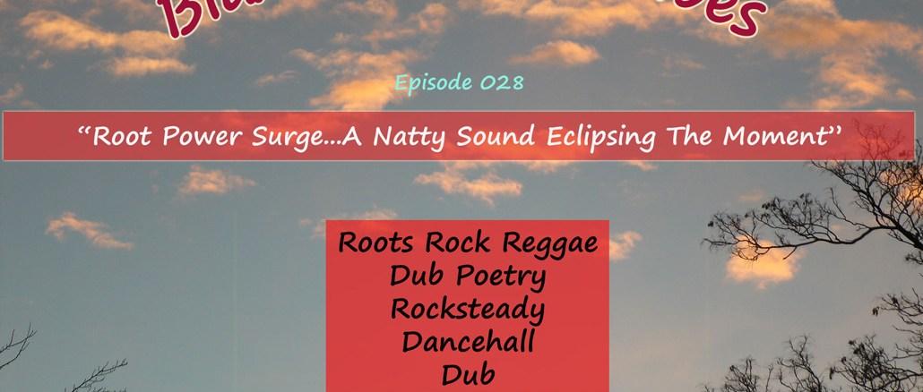 Blazin' Reggae Vibes - Ep. 028 - Root Power Surge...A Natty Sound Eclipsing the Moment