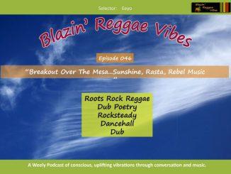 Blazin' Reggae Vibes - Ep. 046 - Breakout Over The Mesa...Sunshine, Rasta, Rebel Music