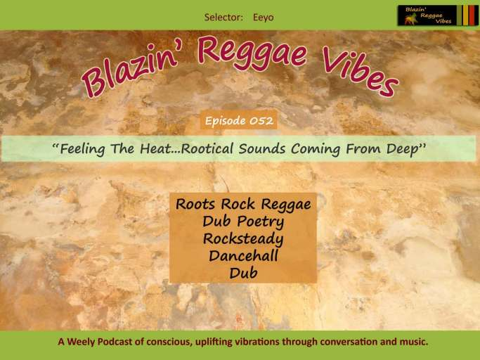 Feeling The Heat...Rootical Sounds Coming From Deep - Blazin' Reggae Vibes - Ep. 052