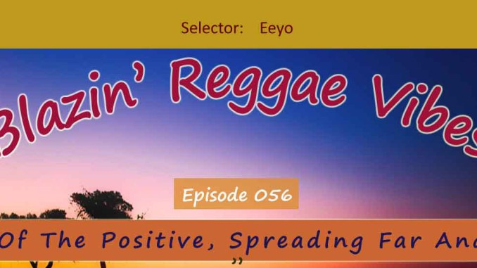 Blazin' Reggae Vibes - Ep. 056 - Seeds Of The Positive, Spreading Far And Wide