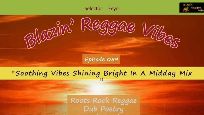 Blazin' Reggae Vibes - Ep. 059 - Soothing Vibes Shining Bright In A Midday Mix
