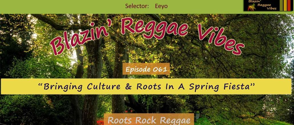 Blazin' Reggae Vibes - Ep. 061 - Bringing Culture & Roots In A Spring Fiesta