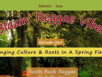 Blazin' Reggae Vibes - Ep. 061 - Bringing Culture & Roots In A Spring Fiesta