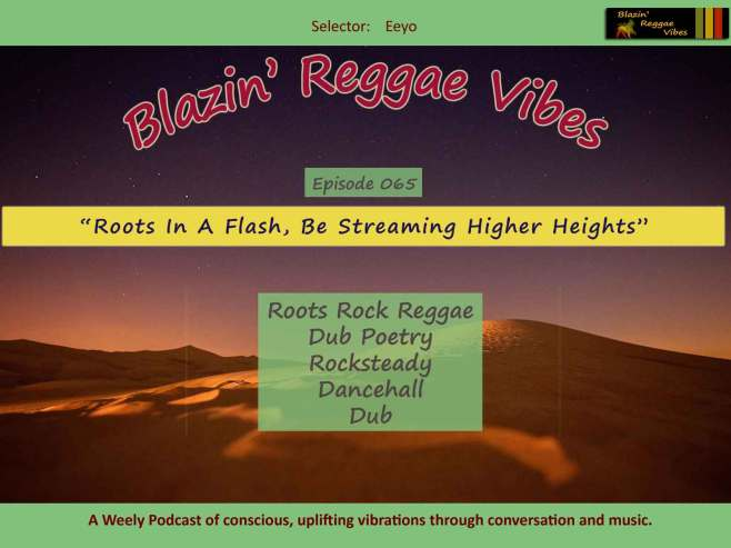 Blazin' Reggae Vibes - Ep. 065 - Roots In A Flash, Be Streaming Higher Heights