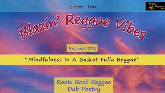 Blazin' Reggae Vibes - Ep. 071 - Mindfulness In A Basket Fulla Reggae