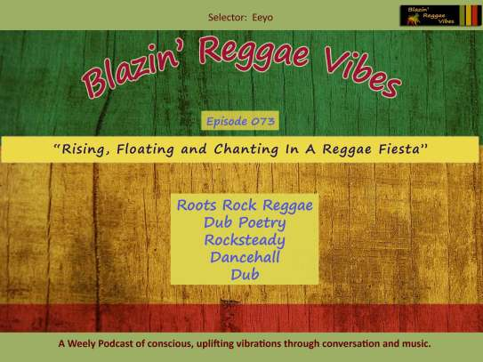 Blazin' Reggae Vibes - Ep. 073 - Rising, Floating and Chanting In A Reggae Fiesta
