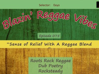 Blazin' Reggae Vibes - Ep. 075 - Sense of Relief With A Reggae Blend