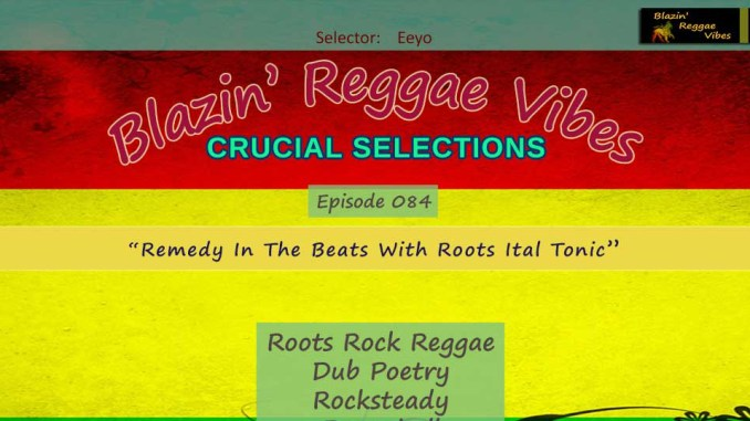 Blazin' Reggae Vibes - Ep. 084 - Remedy In The Beats With Roots Ital Tonic