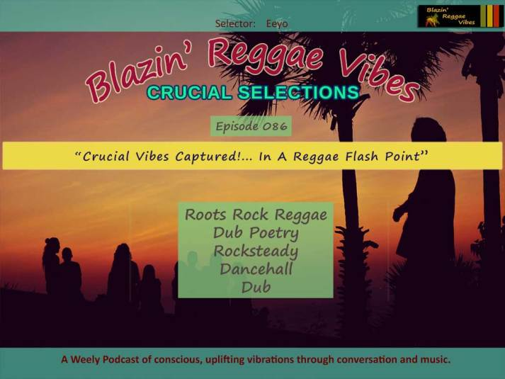 Blazin' Reggae Vibes - Ep. 086 - Crucial Vibes Captured!... In A Reggae Flash Point