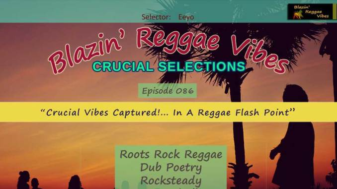 Blazin' Reggae Vibes - Ep. 086 - Crucial Vibes Captured!... In A Reggae Flash Point
