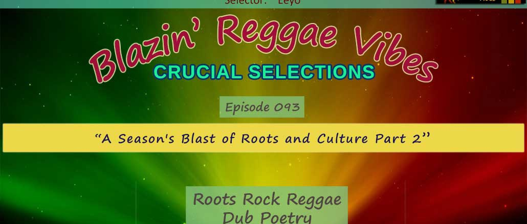 Blazin' Reggae Vibes - Ep. 093 - A Season's Blast of Roots and Culture Part 2