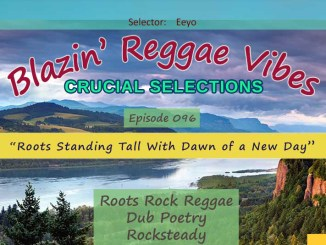 Blazin' Reggae Vibes - Ep. 096 - Roots Standing Tall With Dawn of a New Day