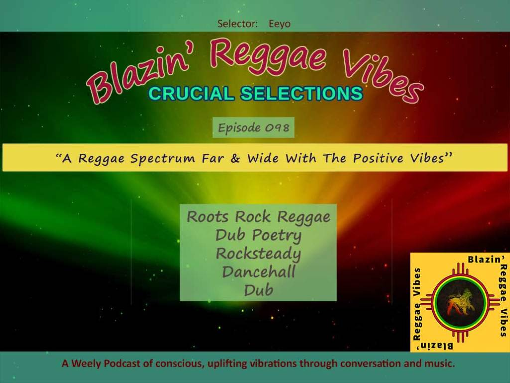Blazin' Reggae Vibes - Ep. 098 - A Reggae Spectrum Far & Wide With The Positive Vibes