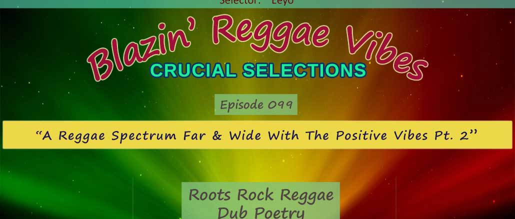 Blazin' Reggae Vibes - Ep. 099 - A Reggae Spectrum Far & Wide With The Positive Vibes Pt. 2