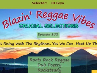 Blazin' Reggae Vibes - Ep. 103 - Steam Is Rising With The Rhythms, Yes We Can, Heat Up The Place