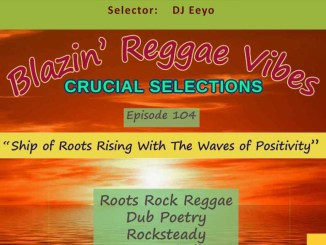 Blazin' Reggae Vibes - Ep. 104 - Ship of Roots RisingWith A Wave of Positivity