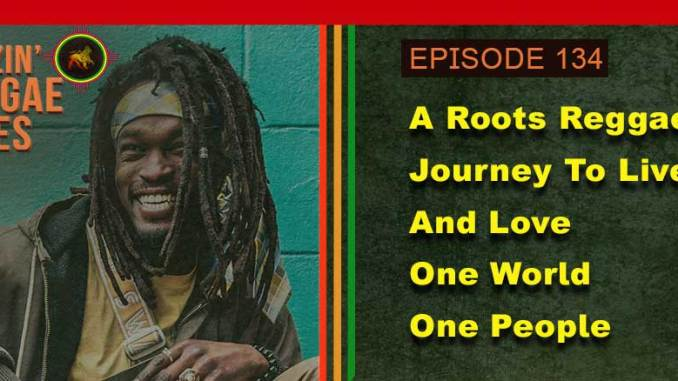 Blazin' Reggae Vibes - Ep. 134 - A Roots Reggae Journey To Live and Love One World One People