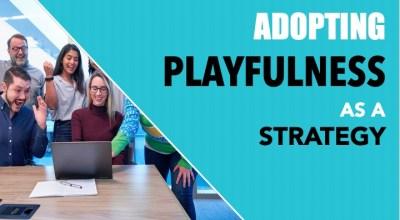 Adopting Playfulness as a Strategy