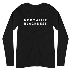 Normalize Blackness Long Sleeve Tee - Black