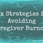 Six Ways to Prevent Caregiver Burnout