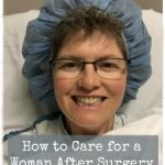 How to Care for a Woman After Surgery