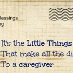 It's the Little Things (that encourage a caregiver)