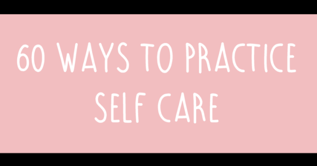 60 Ways to Practice Self-Care Right NOW!