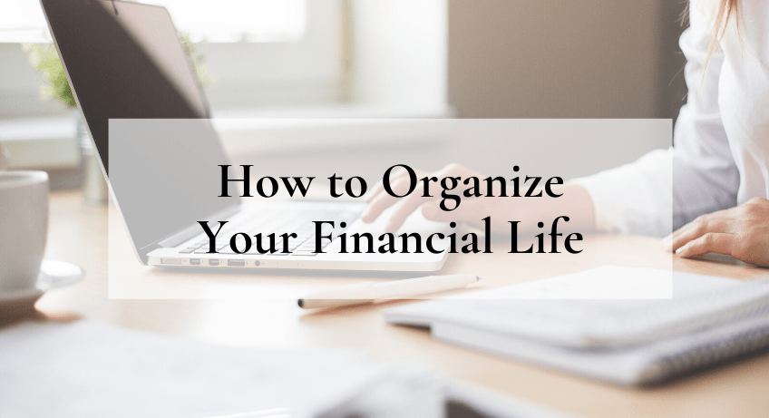 How to Organize Your Financial Life