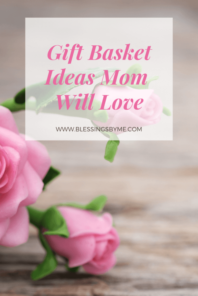 Gift Basket Ideas Mom Will Love this Mother's Day