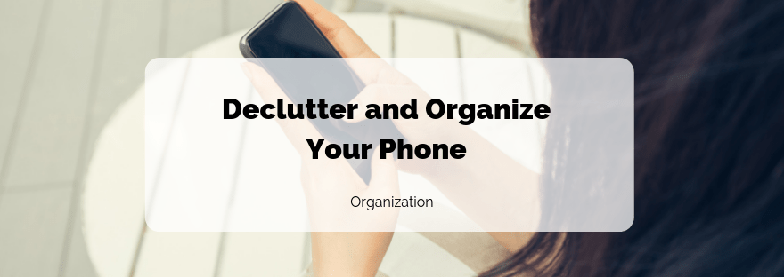 Declutter and Organize Your Phone