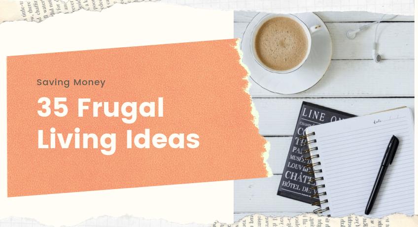 35 Topnotch Frugal Living Ideas