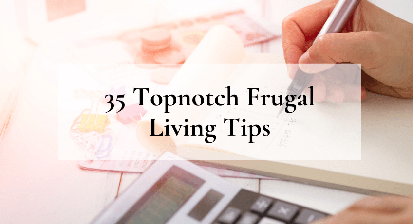 35 Topnotch Frugal Living Tips