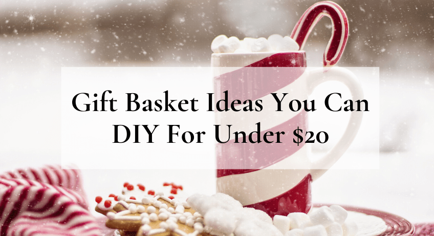 Gift basket ideas you can diy for under $20